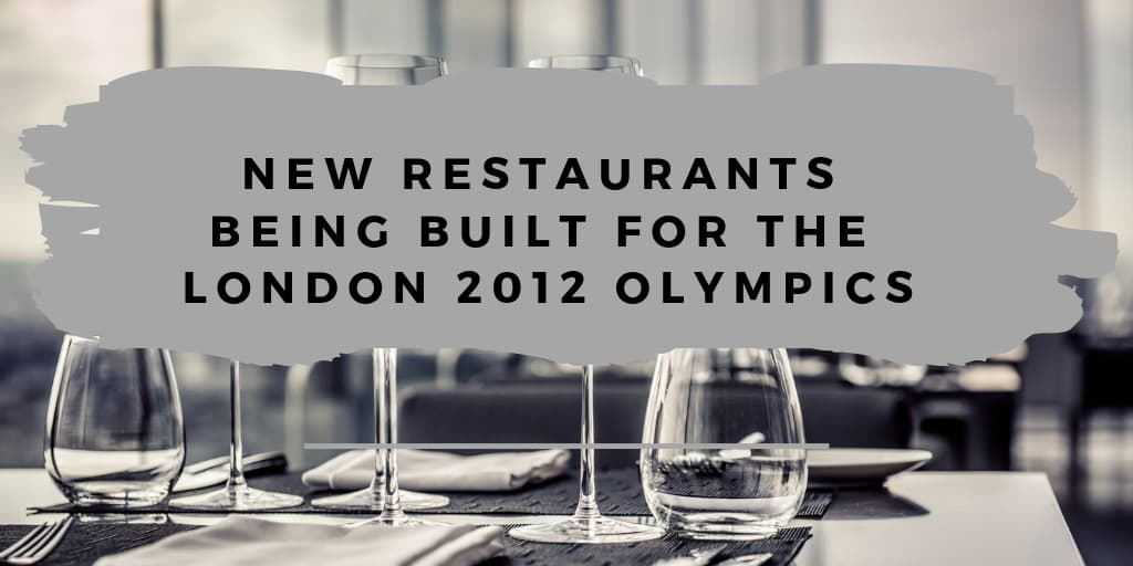 New Restaurants Being Built For The London 2012 Olympics