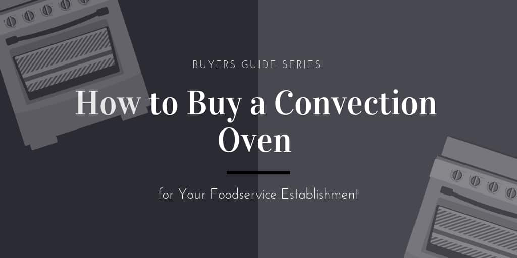 Buyers Guide: How to Buy a Convection Oven for Your Foodservice Establishment