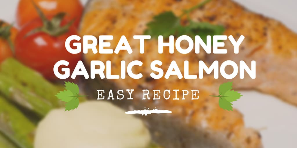 Great Salmon Recipe: Easy Honey Garlic Salmon