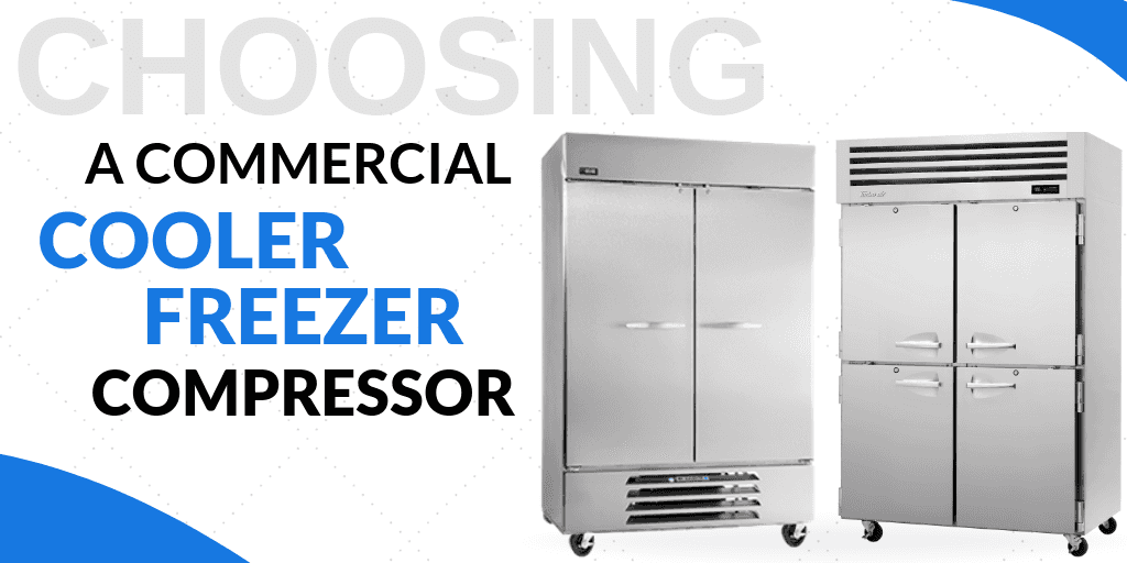 Choosing a Commercial Cooler/Freezer Compressor