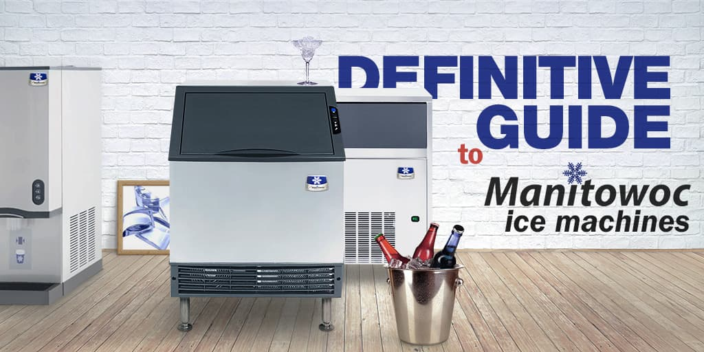 The Definitive Guide to Manitowoc Ice Machines