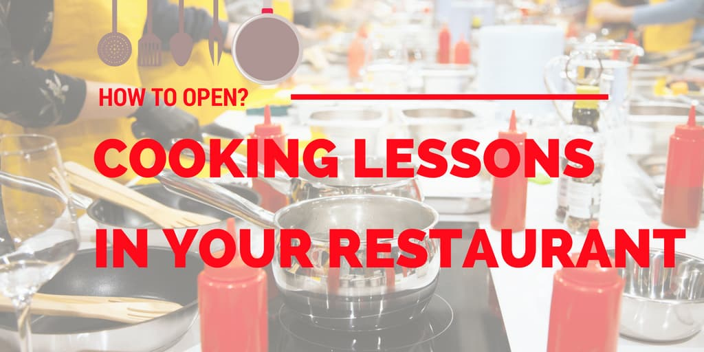 How to Open Cooking Lessons in Your Restaurant