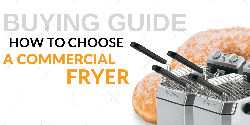Buying Guide: How to Choose a Commercial Fryer for Your Foodservice Establishment