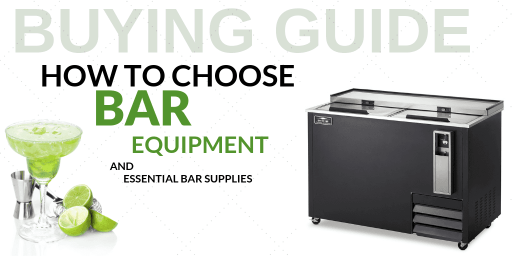Buying Guide: How to Choose Bar Equipment and Essential Bar Supplies for Your Foodservice Establishment
