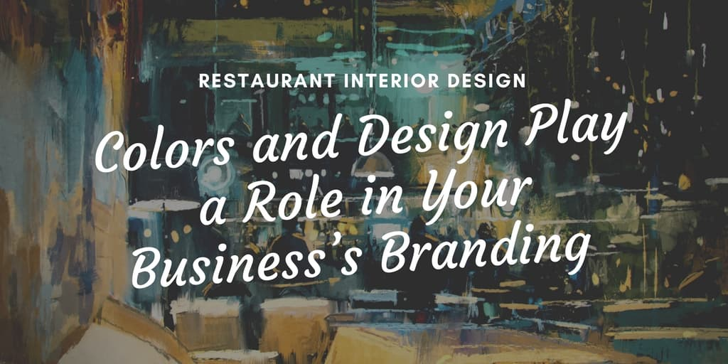 Restaurant Interior Design: Colors and Design Play a Role in Your Business's Branding