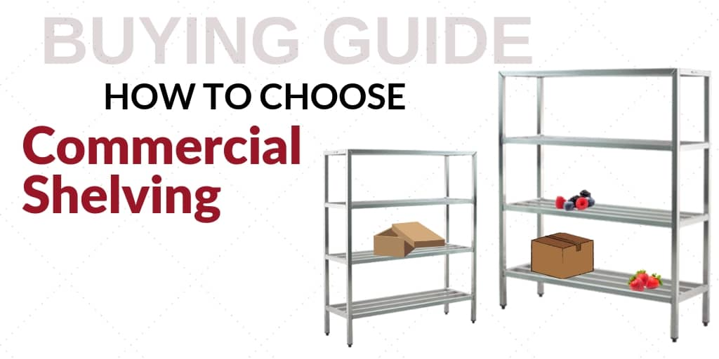 Buying Guide: How to Choose Shelving for Your Foodservice Establishment