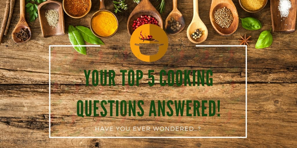 Have You Ever Wondered…? Your Top 5 Cooking Questions Answered!