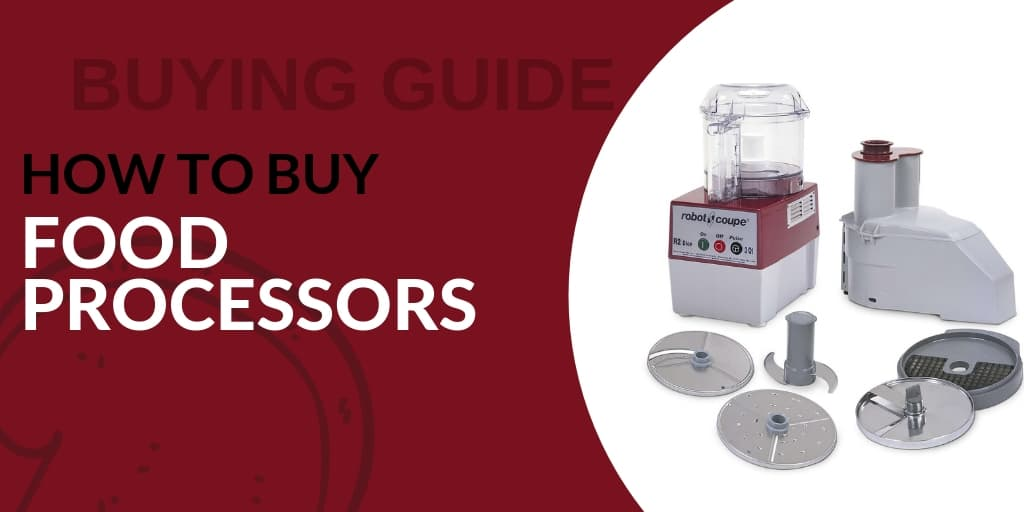 Buying Guide: How to Choose Food Processors for Your Foodservice Establishment