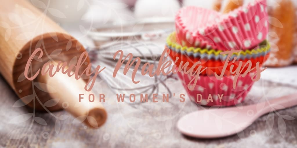 Candy Making Tips for Women's Day
