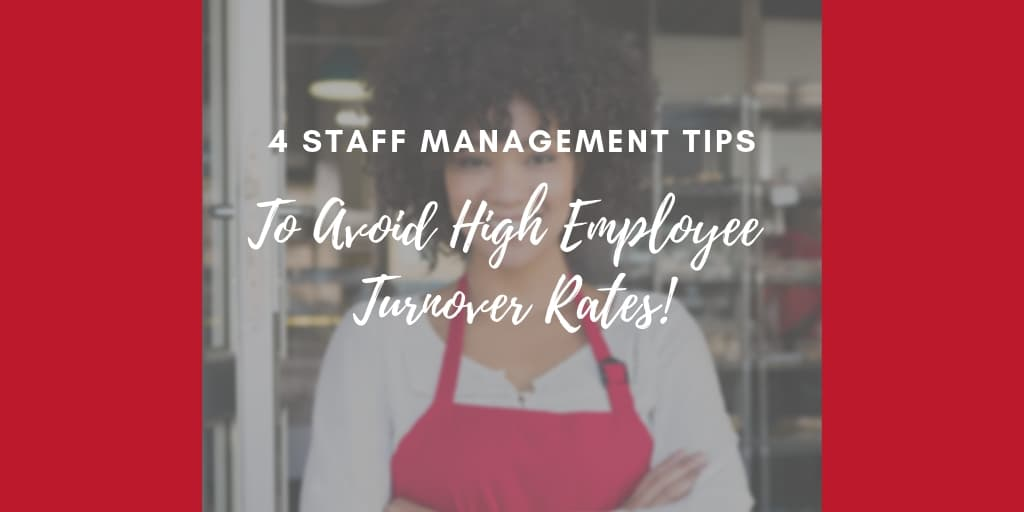 4 Staff Management Tips to Avoid High Employee Turnover Rates