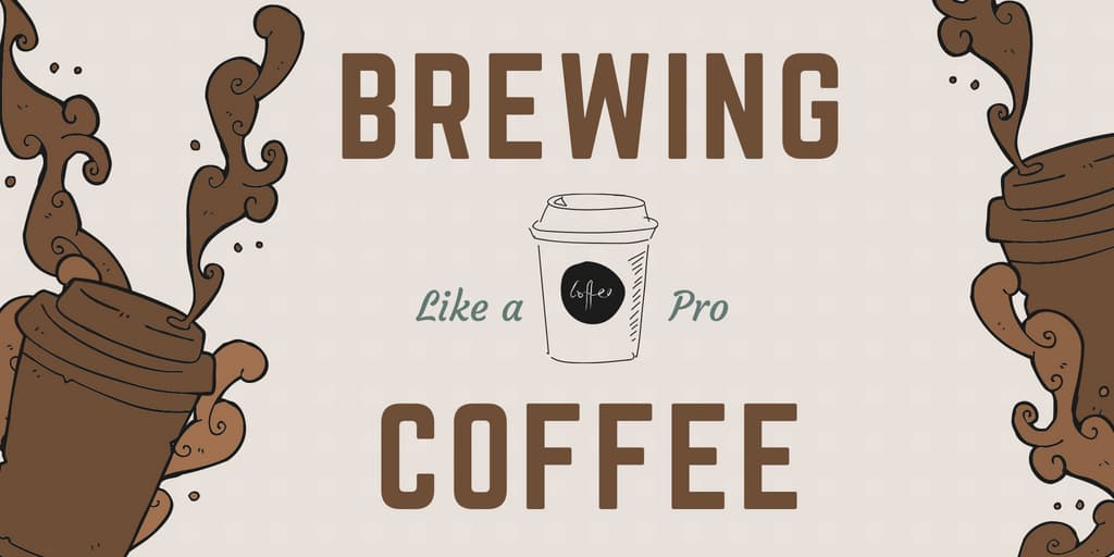 A Beginners Guide to Brewing Coffee Like a Pro