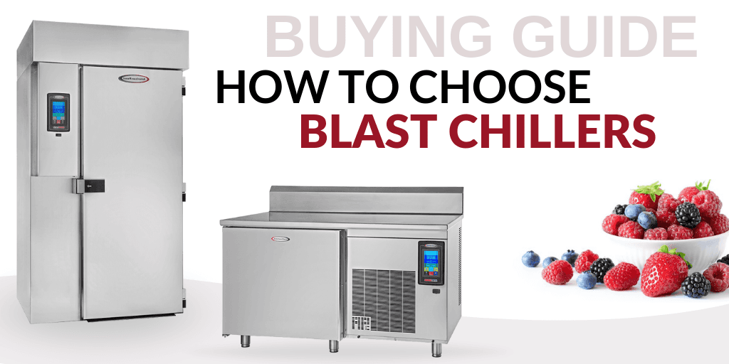 Buying Guide: How to Choose Blast Chillers for Your Foodservice Establishment