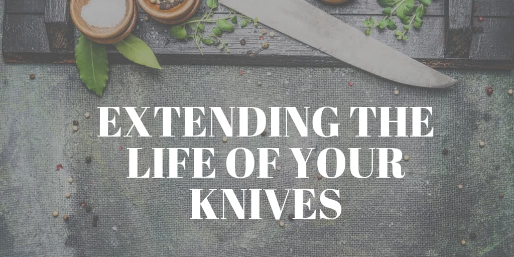 Extending the Life of Your Knives