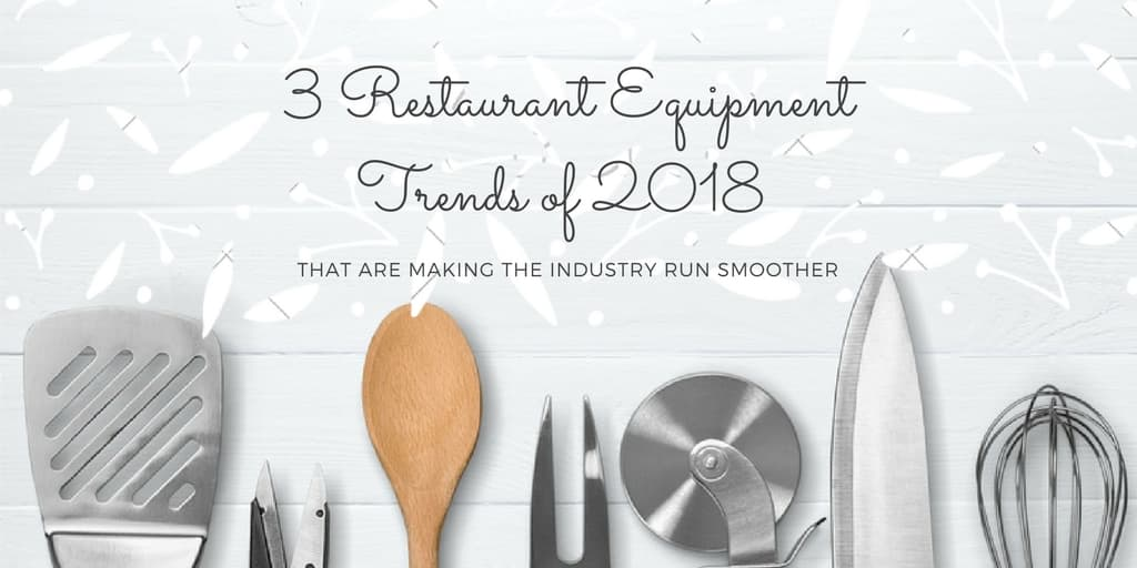 Commercial Kitchen Equipment And Supply Blog   Ckitchen.com   3 Restaurant  Equipment Trends Of 2018 That Are Making The Industry Run Smoother