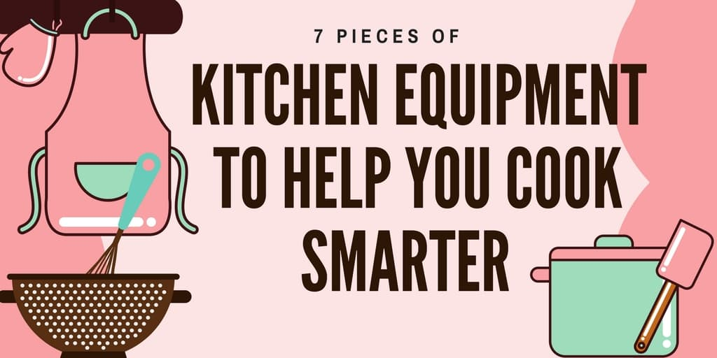 Kitchen Equipment to Help You Cook Smarter