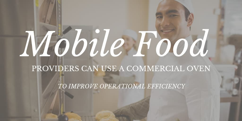 Mobile Food Providers Can Use A Commercial Oven To Improve Operational Efficiency