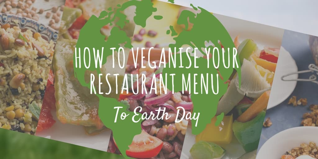 Veganise Your Restaurant Menu to Earth Day