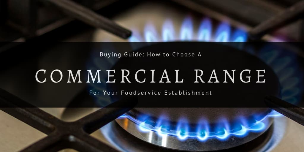 Buying Guide: How to Choose a Commercial Range for Your Foodservice Establishment