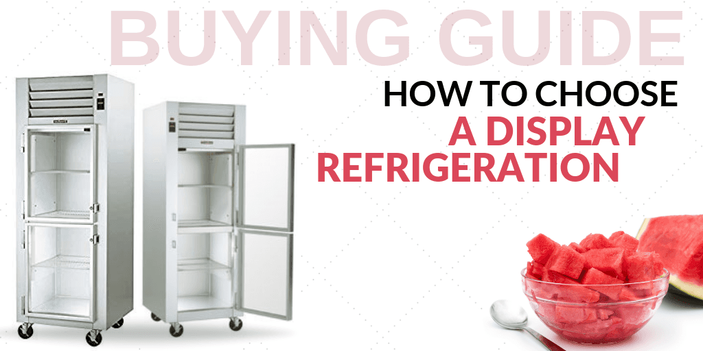 Buying Guide: How to Choose a Display Refrigeration for Your Foodservice Establishment